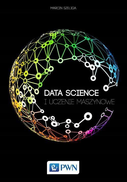 Data Science i uczenie maszynowe Marcin Szeliga