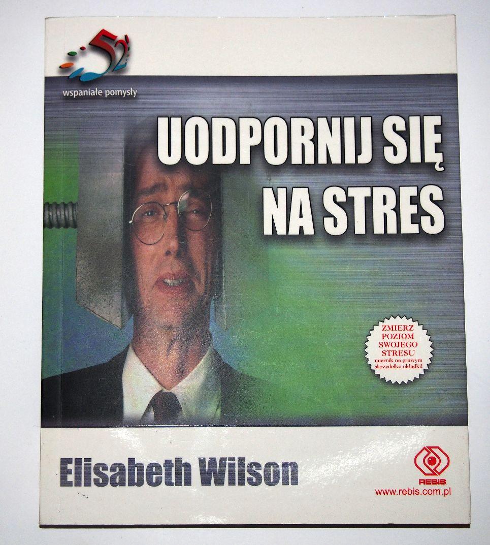 UODPORNIJ SIĘ NA STRES. PORADNIK. Elisabeth Wilson