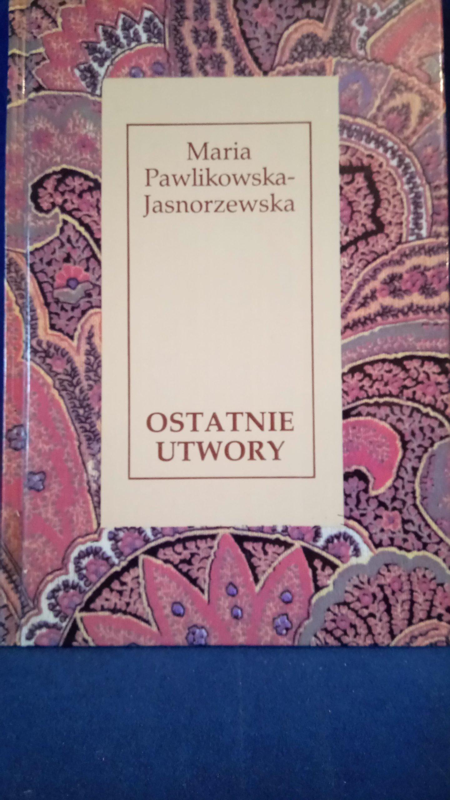 Ostatnie Utwory Maria Pawlikowska Jasnorzewska 7352785637