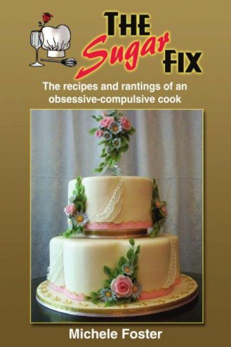 Michele Foster THE SUGAR FIX The recipes and ranti