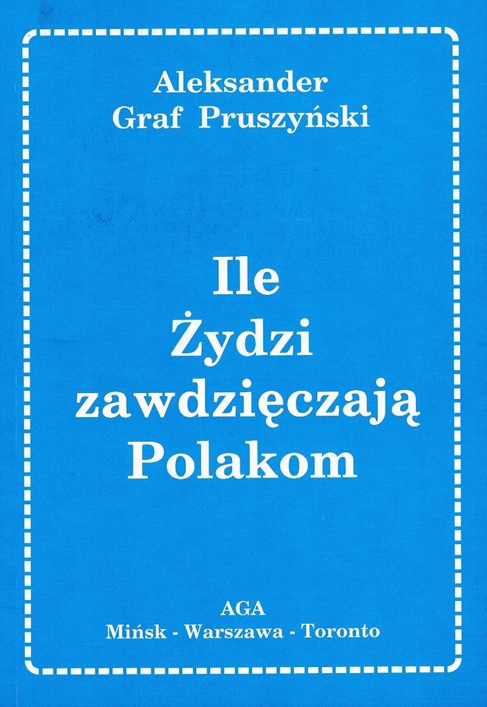 Ile Żydzi  winni Polakom Aleksander Graf PruszyńKI