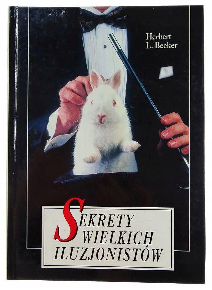 Znalezione obrazy dla zapytania: Herbert L. Becker : Sekrety wielkich iluzjonistów