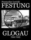 FESTUNG GLOGAU 1944-1945 - Przemysław Lewicki !!!