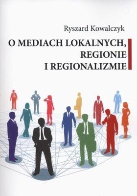 O mediach lokalnych regionie i regionalizmie Kowal