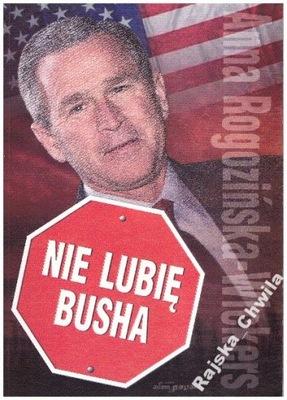 Nie lubię Busha Anna Rogozińska-Wickers NOWA OPIS