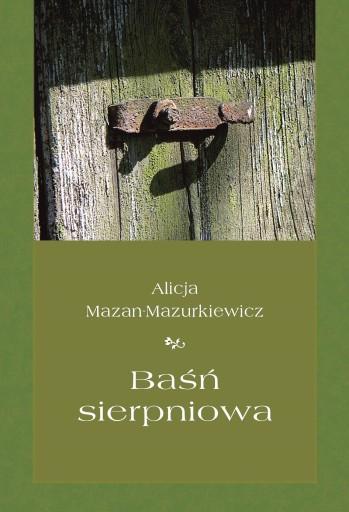Baśń sierpniowa (Alicja Mazan-Mazurkiewicz)